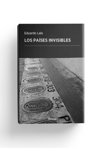 los-paises-invisibles-eduardo-lalo